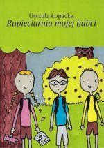 Okładka książki: Rupieciarnia mojej babci