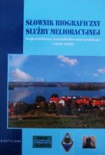 Okładka książki: Słownik biograficzny służby melioracyjnej województwa warmińsko-mazurskiego (1945-2005)
