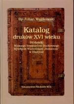 Okładka książki: Katalog druków XVI wieku Biblioteki Wyższego Seminarium Duchownego Metropolii Warmińskiej