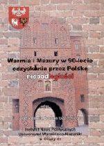 Okładka książki: Warmia i Mazury w 90-lecie odzyskania przez Polskę niepodległości
