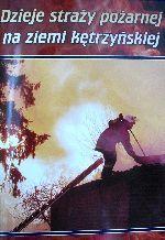 Okładka książki: Dzieje straży pożarnej na ziemi kętrzyńskiej