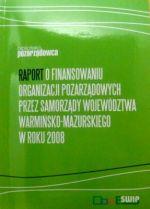 Okładka książki: Raport o finansowaniu organizacji pozarządowych przez samorządy województwa warmińsko-mazurskiego w roku 2008