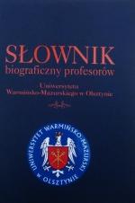 Okładka książki: Słownik biograficzny profesorów Uniwersytetu Warmińsko-Mazurskiego w Olsztynie