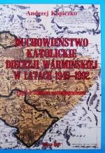 Okładka książki: Duchowieństwo katolickie diecezji warmińskiej w latach 1945-1992. Cz. 1, Studium prozopogragiczne
