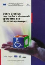 Okładka książki: Dobre praktyki bez barier - ekonomia społeczna dla niepełnosprawnych