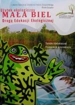 Okładka książki: Użytek ekologiczny Mała Biel drogą edukacji ekologicznej