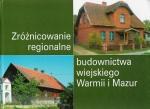 Okładka książki: Zróżnicowanie regionalne budownictwa wiejskiego Warmii i Mazur