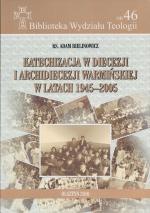 Okładka książki: Katechizacja w diecezji i archidiecezji warmińskiej w latach 1945-2005