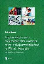 Okładka książki: Kryteria wyboru banku preferowane przez właścicieli mikro i małych przedsiębiorstw na Warmii i Mazurach
