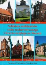Okładka książki: Szlakiem sanktuariów cudu eucharystycznego i Krzyża świętego na Warmii
