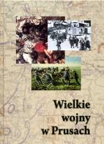 Okładka książki: Wielkie wojny w Prusach. Działania militarne między Wisłą a Niemnem na przestrzeni wieków