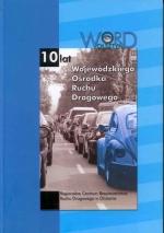 Okładka książki: [Dziesięć] 10 lat Wojewódzkiego Ośrodka Ruchu Drogowego