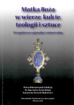 Okładka książki: Matka Boża w wierze, kulcie, teologii i sztuce