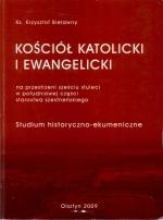 Okładka książki: Kościół Katolicki i Ewangelicki na przestrzeni sześciu stuleci w południowej starostwa szestneńskiego