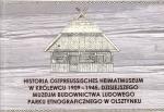 Okładka książki: Historia Ostpreussisches Heimatmuseum w Królewcu 1909-1945, dzisiejszego Muzeum Budownictwa Ludowego Parku Etnograficznego w Olsztynku