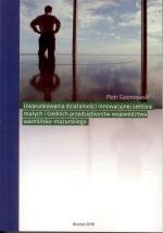 Okładka książki: Uwarunkowania działalności innowacyjnej sektora małych i średnich przedsiębiorstw województwa warmińsko-mazurskiego