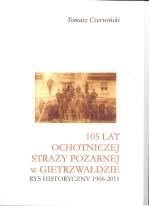 Okładka książki: [Sto pięć] 105 lat Ochotniczej Straży Pożarnej w Gietrzwałdzie