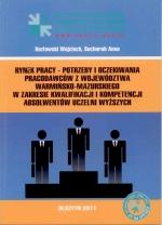 Okładka książki: Rynek pracy - potrzeby i oczekiwania pracodawców z województwa Warmińsko-Mazurskiego w zakresie kwalifikacji i kompetencji absolwentów uczelni wyższych