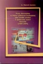 Okładka książki: Prasa diecezjalna w Polsce północno-wschodniej jako źródło wiedzy o społecznej nauce Kościoła (1989-2009