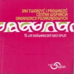 Okładka książki: Jak tworzyć i prowadzić centra wsparcia organizacji pozarządowych