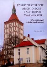 Okładka książki: Dwudziestolecie Archidiecezji i Metropolii Warmińskiej