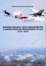 Okładka książki: Związki Elbląga i jego mieszkańców z lotnictwem na przestrzeni 100 lat (1912-2012)