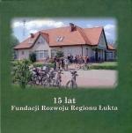 Okładka książki: [Piętnaście] 15 lat Fundacji Rozwoju Regionu Łukta