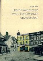 Okładka książki: Dawne Węgorzewo w stu ilustrowanych opowieściach