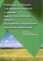 Okładka książki: Przemiany w rolnictwie i na obszarach wiejskich z udziałem Agencji Nieruchomości Rolnych na przykładzie województwa warmińsko-mazurskiego