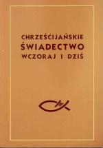 Okładka książki: Chrześcijańskie świadectwo wczoraj i dziś
