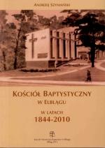 Okładka książki: Kościół Baptystyczny w Elblągu w latach 1844-2010