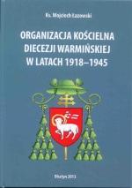 Okładka książki: Organizacja kościelna diecezji warmińskiej w latach 1918-1945