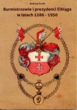 Okładka książki: Burmistrzowie i prezydenci Elbląga w latach 1286-1950