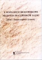 Okładka książki: [Dziesiąte] X Seminarium Środowiskowe Młodych Pracowników Nauki Jakość i bezpieczeństwo żywności, 25 marca 2013