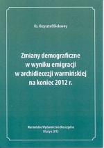 Okładka książki: Zmiany demograficzne w wyniku emigracji w archidiecezji warmińskiej na koniec 2012 r.