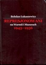 Okładka książki: Represjonowani na Warmii i Mazurach 1945-1956