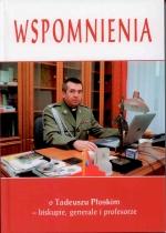 Okładka książki: Wspomnienia o Tadeuszu Płoskim - biskupie, generale i profesorze