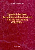 Okładka książki: Uposażenie kościołów, duchowieństwa i służby kościelnej w diecezji pomezańskiej (XVI-XVIII w.)