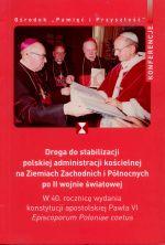 Okładka książki: Droga do stabilizacji polskiej administracji kościelnej na Ziemiach Zachodnich i Północnych po II wojnie światowej