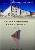 Okładka książki: Biuletyn Statystyczny Ochrony Zdrowia Województwa Warmińsko-Mazurskiego 2012