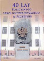 Okładka książki: 40 lat policyjnego szkolnictwa wyższego w Szczytnie