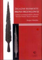 Okładka książki: Żelazne elementy broni drzewcowej z kolekcji wschodniopruskich w zbiorach Muzeum Warmii i Mazur w Olsztynie