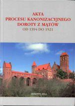 Okładka książki: Akta procesu kanonizacyjnego Doroty z Mątów od 1394 do 1521