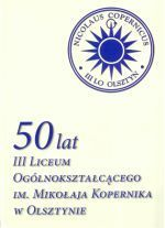 Okładka książki: [Pięćdziesiąt] 50 lat III Liceum Ogólnokształcącego im. Mikołaja Kopernika w Olsztynie