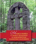 Okładka książki: Miejsca pamięci z I wojny światowej w województwie warmińsko-mazurskim