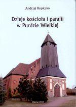 Okładka książki: Dzieje kościoła i parafii w Purdzie Wielkiej