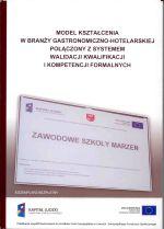 Okładka książki: Model kształcenia w branży gastronomiczno-hotelarskiej połączony z systemem walidacji kwalifikacji i kompetencji formalnych. Cz. 1, Ku nowej jakości przygotowania zawodowego
