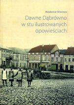 Okładka książki: Dawne Dąbrówno w stu ilustrowanych opowieściach