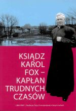 Okładka książki: Ksiądz Karol Fox - kapłan trudnych czasów