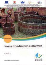 Okładka książki: Nasze dziedzictwo kulturowe. Część 1